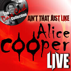 Ain't That Just Like Alice Cooper Live - [The Dave Cash Collection]