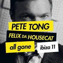 Pete Tong & Felix Da Housecat - All Gone Ibiza 11