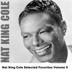 Nat King Cole Selected Favorites, Vol. 5
