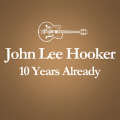 2001 – 2011 : 10 Years Already... (Anniversary Album Celebrating The Death Of John Lee Hooker 10 Years Ago)