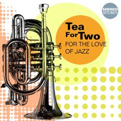 Tea for Two - for the Love of Jazz