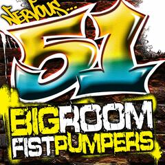 51 Big Room Fist Pumpers
