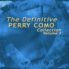 The Definitive Perry Como Collection, Vol. 3