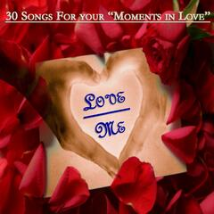 Love Me : 30 Songs for Your Moments In Love