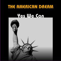 The American Dream: Yes We Can