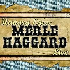 Hungry Eyes: Merle Haggard Live