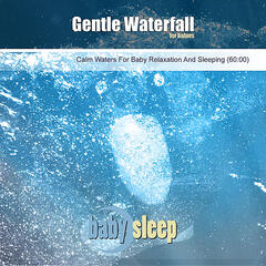 Gentle Waterfall for Babies (Calm Waters for Baby Relaxation and Sleeping)