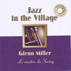 Jazz In the Village: Glenn Miller, the Swing's Master