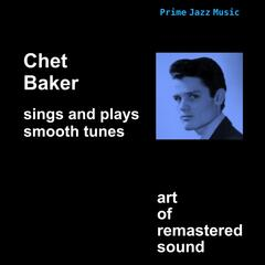 Chet Baker Sings and Plays Smooth Tunes