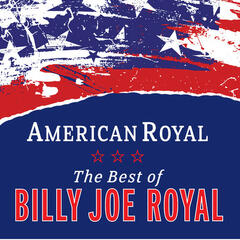 American Royal: Best Of Billy Joe Royal