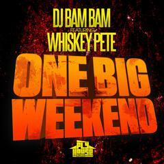 One Big Weekend (Radio Mix) (feat. Whiskey Pete) - Single