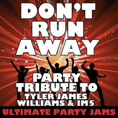 Don't Run Away (Party Tribute to Tyler James Williams & Im5) – Single