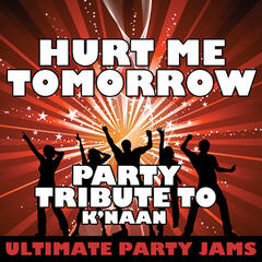 Hurt Me Tomorrow (Party Tribute to K'naan) – Single
