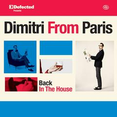 Defected Presents Dimitri From Paris: Back In The House