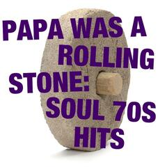 Papa Was A Rolling Stone: Soul 70s Hits