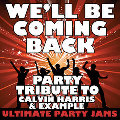 We'll Be Coming Back (Party Tribute to Calvin Harris & Example) - Single