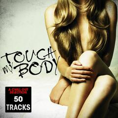 Touch My Body (Chill Out Selection - 50 Tracks)