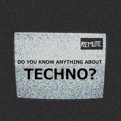DO YOU KNOW ANYTHING ABOUT TECHNO?