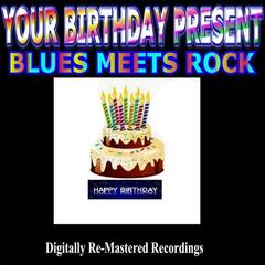 Your Birthday Present - Blues Meets Rock