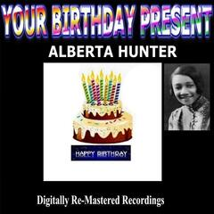 Your Birthday Present - Alberta Hunter
