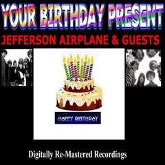 Your Birthday Present - Jefferson Airplane & Guests