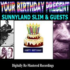 Your Birthday Present - Sunnyland Slim & Guests