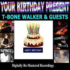 Your Birthday Present - T-Bone Walker & Guests