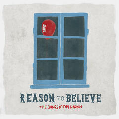 Reason to Believe - The Songs of Tim Hardin (Deluxe Version)
