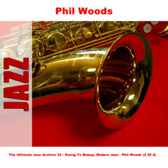 The Ultimate Jazz Archive 32 - Swing To Bebop, Modern Jazz - Phil Woods (2 Of 4)