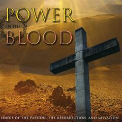 Power In The Blood: Songs of The Passion, The Resurrectin, And Salvation