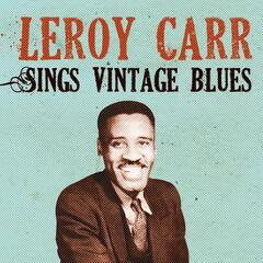 Leroy Carr Sings Vintage Blues