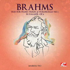 Brahms: Trio for Piano, Violin and Violoncello No. 1 in B Major, Op. 8 (Digitally Remastered)