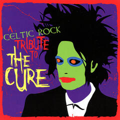 A Celtic Rock Tribute To The Cure