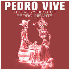 Pedro Vive: The Very Best of Pedro Infante