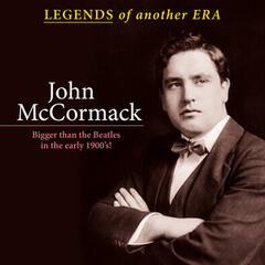 Legends of Another Era: John Mccormack; Bigger Than the Beatles in the Early 1900's