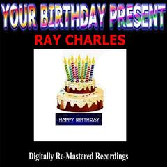 Your Birthday Present - Ray Charles