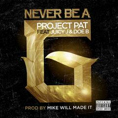 Never Be A G (feat. Juicy J & Doe B)