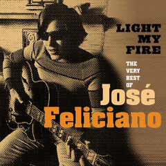 Light My Fire: The Very Best Of José Feliciano