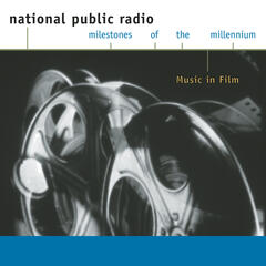 NPR - Milestones of the Millennium - Music in Film