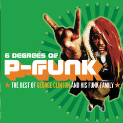 Six Degrees Of P-Funk: The Best Of George Clinton & His Funk Family
