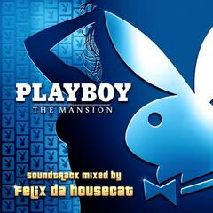 PLAYBOY: The Mansion Soundtrack- Mixed By Felix da Housecat