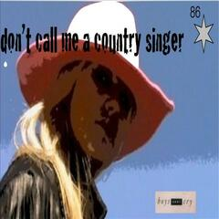 Don't Call Me A Country Singer