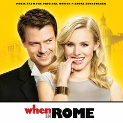 When In Rome (Music From The Original Motion Picture Soundtrack) [Deluxe]