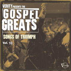 Verity Presents The Gospel Greats Volume 10: Songs Of Triumph