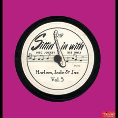 Sittin' In With Harlem Jade & Jax Vol. 5