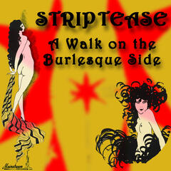Striptease: A Walk On The Burlesque Side