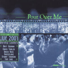 Pour Over Me - Worship Together Live 2001