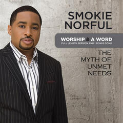 Worship And A Word: The Myth Of Unmet Needs