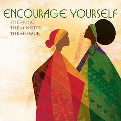 Encourage Yourself: The Music, The Ministry, The Message
