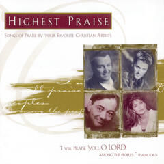 Highest Praise: Songs of Praise by Your Favorite Christian Artists
